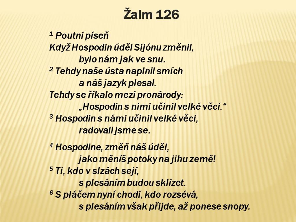 10:45 – kázat dnes bude r. černý. bude kázat na žalm 126